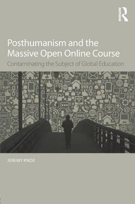 Posthumanism and the Massive Open Online Course by Jeremy Knox