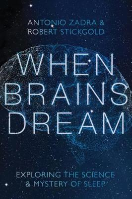 When Brains Dream: Exploring the Science and Mystery of Sleep by Antonio Zadra