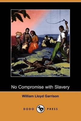No Compromise with Slavery (Dodo Press) by William Lloyd Garrison