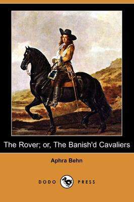 The Rover; Or, the Banish'd Cavaliers (Dodo Press) by Aphra Behn