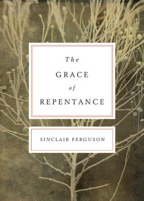 The Grace of Repentance by Sinclair B. Ferguson