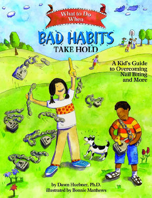 What to Do When Bad Habits Take Hold by Dawn Huebner, PhD
