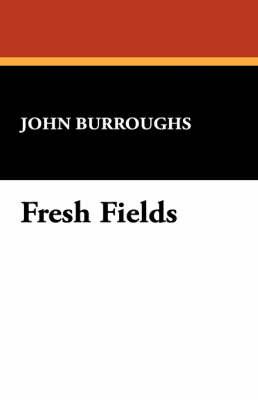 Fresh Fields by John Burroughs