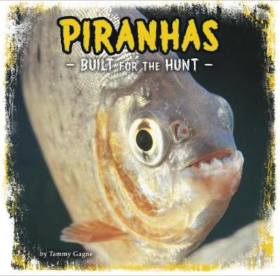 Piranhas by Tammy Gagne