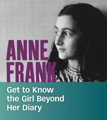 Anne Frank: Get to Know the Girl Beyond Her Diary by Kassandra Radomski