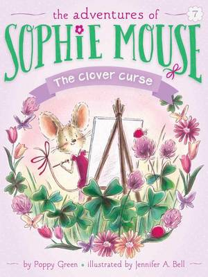 Adventures of Sophie Mouse: #7 The Clover Curse by Poppy Green