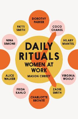 Daily Rituals Women at Work: How Great Women Make Time, Find Inspiration, and Get to Work by Mason Currey
