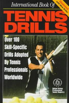 International Book of Tennis Drills: Over 100 Skill-specific Drills Adopted by Tennis Professionals Worldwide by United States Professional Tennis Registry