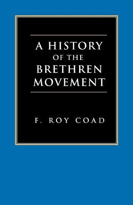 A History of the Brethren Movement by F. Roy Coad