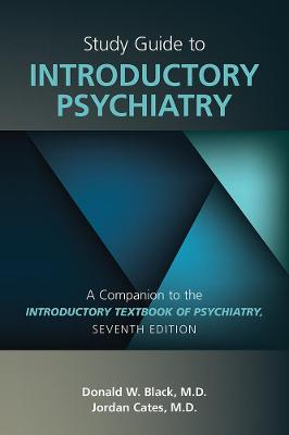 Study Guide to Introductory Psychiatry: A Companion to Textbook of Introductory Psychiatry, Seventh Edition by Donald W. Black