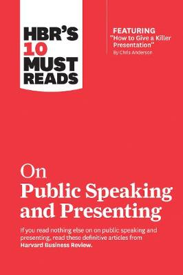 """HBR's 10 Must Reads on Public Speaking and Presenting (with featured article """"How to Give a Killer Presentation"""" By Chris Anderson) by Harvard Business Review"""