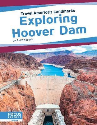 Travel America's Landmarks: Exploring Hoover Dam by Anita Yasuda