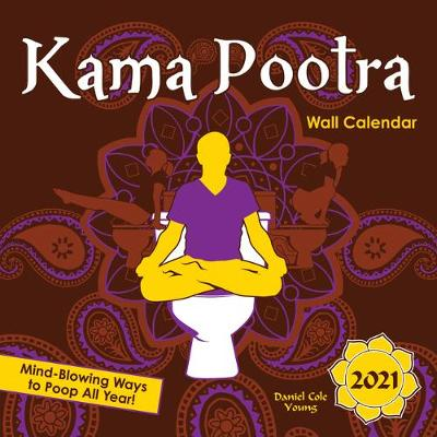 2021 Kama Pootra Wall Calendar: Mind-Blowing Ways to Poop All Year! by Daniel Cole Young