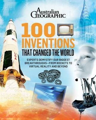 100 Inventions that Changed the World by Australian Geographic