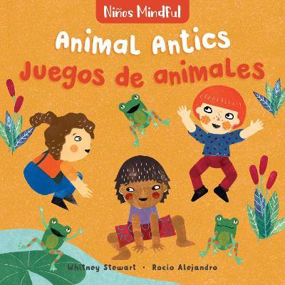 Ninos Mindful: Animal Antics / Juegos de animales by ,Whitney Stewart