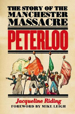 Peterloo: The Story of the Manchester Massacre by Jacqueline Riding