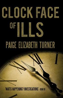 Clock Face of Ills by Paige Elizabeth Turner