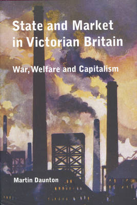State and Market in Victorian Britain by Martin Daunton