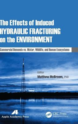 The Effects of Induced Hydraulic Fracturing on the Environment by Matthew McBroom