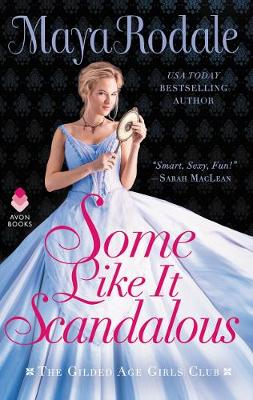 Some Like It Scandalous: The Gilded Age Girls Club by Maya Rodale