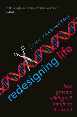 Redesigning Life: How genome editing will transform the world by John Parrington