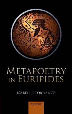 Metapoetry in Euripides by Isabelle Torrance