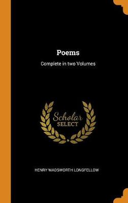 Poems: Complete in Two Volumes by Henry Wadsworth Longfellow