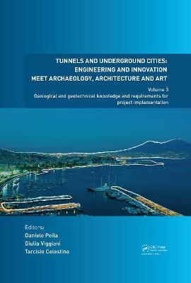 Tunnels and Underground Cities: Engineering and Innovation Meet Archaeology, Architecture and Art: Volume 3: Geological and Geotechnical Knowledge and Requirements for Project Implementation by Daniele Peila