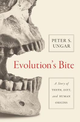 Evolution's Bite: A Story of Teeth, Diet, and Human Origins by Peter Ungar