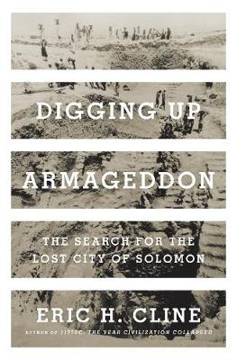 Digging Up Armageddon: The Search for the Lost City of Solomon by Eric H. Cline