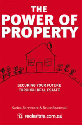 The Power of Property: Securing Your Future Through Real Estate by Bruce Brammall