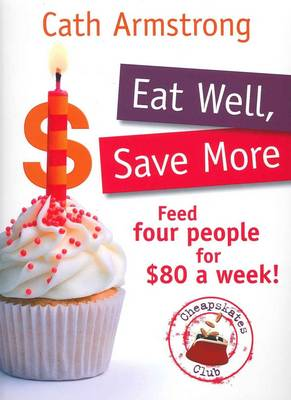 Eat Well, Save More by Cath Armstrong