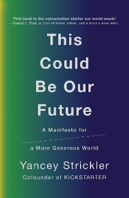 This Could Be Our Future: A Manifesto for a More Generous World book