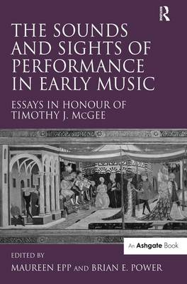 The Sounds and Sights of Performance in Early Music by Maureen Epp