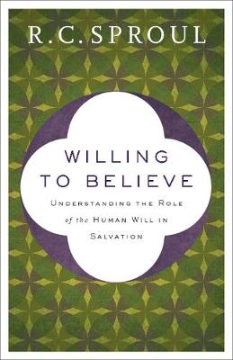 Willing to Believe by R C Sproul