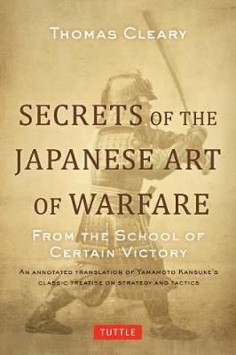 Secrets of the Japanese Art of Warfare by Thomas Cleary