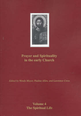 Prayer and Spirituality in the Early Church: v. 4 by Wendy Mayer