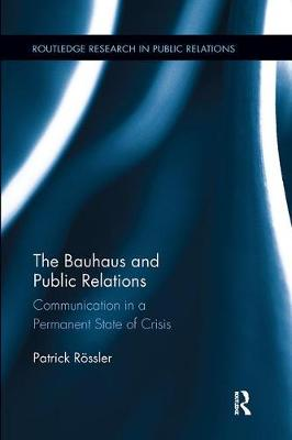 The Bauhaus and Public Relations: Communication in a Permanent State of Crisis book