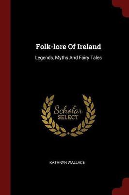 Folk-Lore of Ireland by Kathryn Wallace