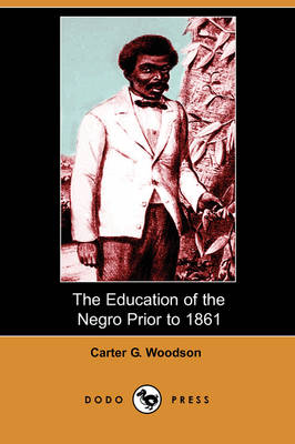 Education of the Negro Prior to 1861 (Dodo Press) by Carter G Woodson