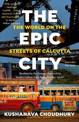 The The Epic City: The World on the Streets of Calcutta by Kushanava Choudhury
