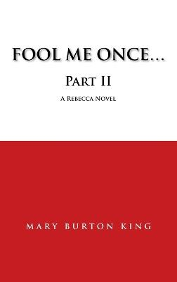 FOOL ME ONCE...Part II by MARY BURTON KING