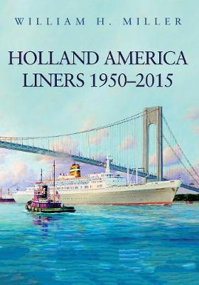 Holland America Liners 1950-2015 by William H. Miller