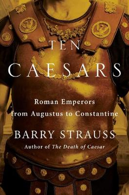 Ten Caesars: Roman Emperors from Augustus to Constantine book