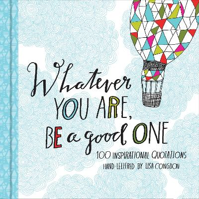 Whatever You Are, Be a Good One by Lisa Congdon