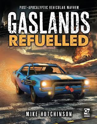 Gaslands: Refuelled: Post-Apocalyptic Vehicular Mayhem by Mike Hutchinson