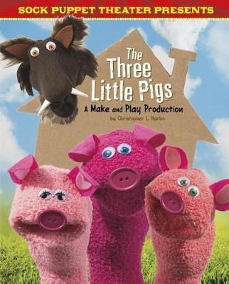 Sock Puppet Theater Presents the Three Little Pigs by Christopher L. Harbo