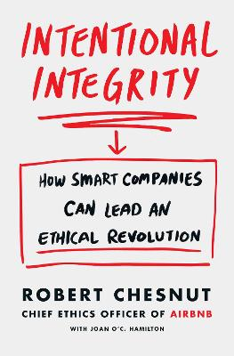 Intentional Integrity: How Smart Companies Can Lead an Ethical Revolution - and Why That's Good for All of Us by Robert Chesnut