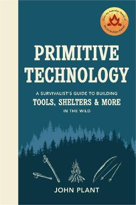 Primitive Technology: A Survivalist's Guide to Building Tools, Shelters & More in the Wild book