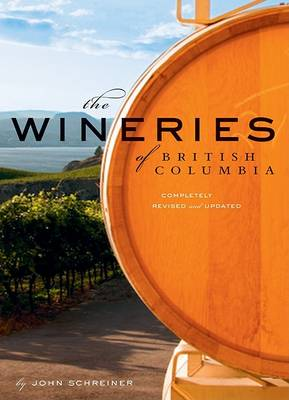 The Wineries of British Columbia by John Schreiner